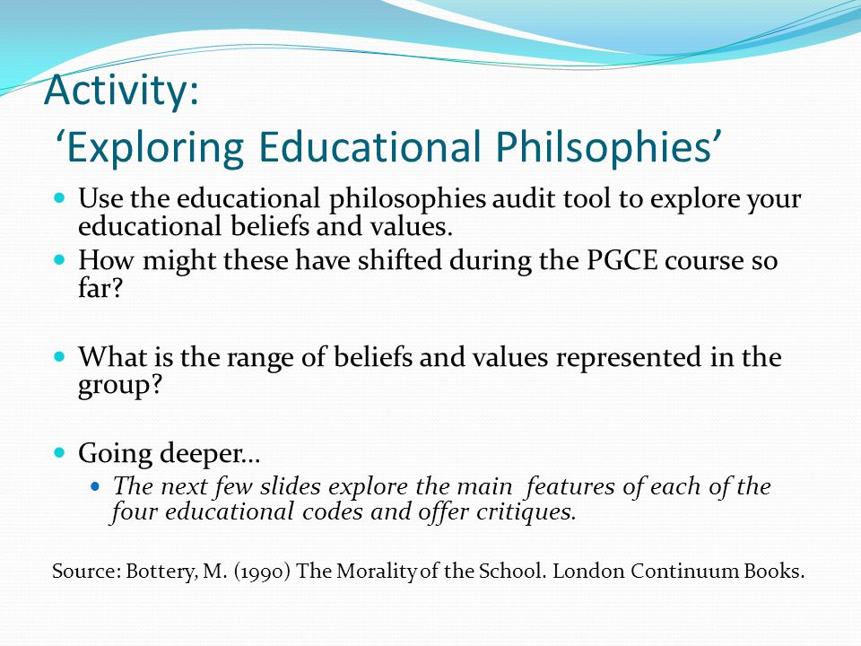 Activity: 'Exploring Educational Philsophies' Use the educational philosophies audit tool to explore your educational beliefs and values.