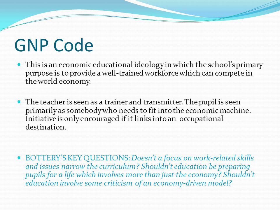 GNP Code This is an economic educational ideology in which the school's primary purpose is to provide a well-trained workforce which can compete in the world economy.