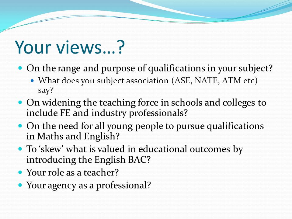 Your views…. On the range and purpose of qualifications in your subject.