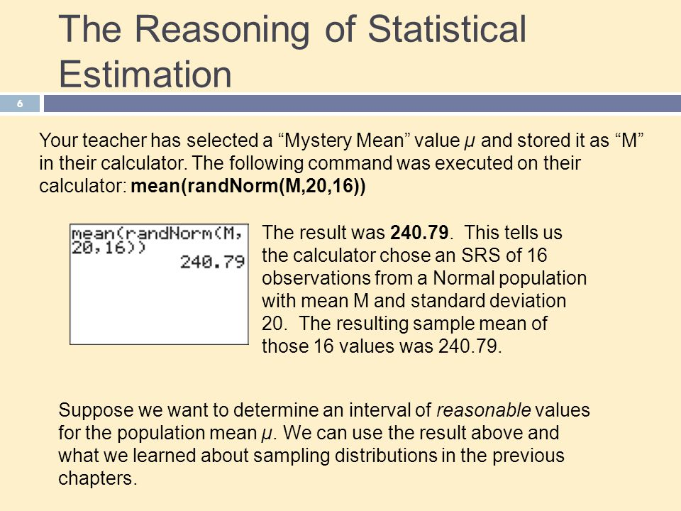 The Reasoning of Statistical Estimation 7 Since the sample mean is 240.79, we could guess that µ is somewhere around 240.79.
