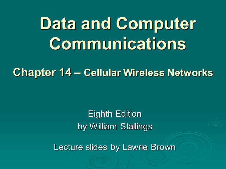 Data and Computer Communications Eighth Edition by William Stallings Lecture slides by Lawrie Brown Chapter 14 – Cellular Wireless Networks