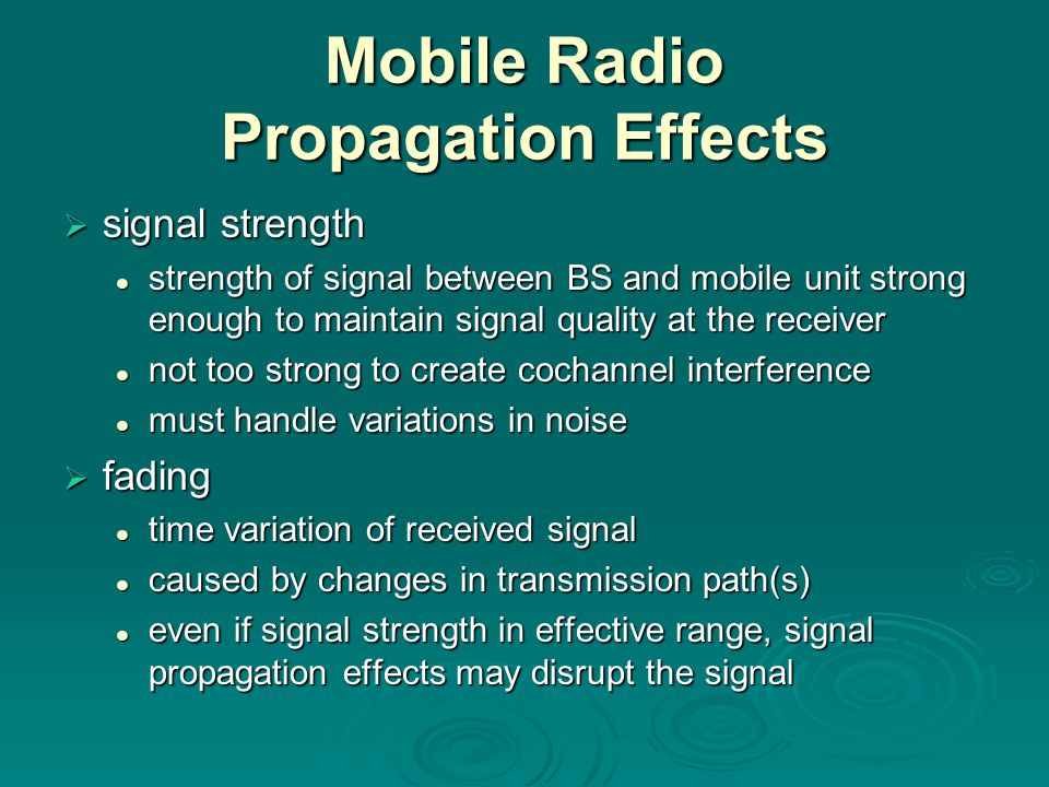 Mobile Radio Propagation Effects  signal strength strength of signal between BS and mobile unit strong enough to maintain signal quality at the recei