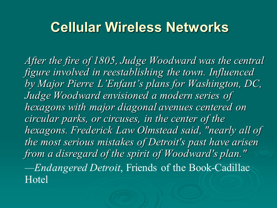 Cellular Wireless Networks After the fire of 1805, Judge Woodward was the central figure involved in reestablishing the town. Influenced by Major Pier