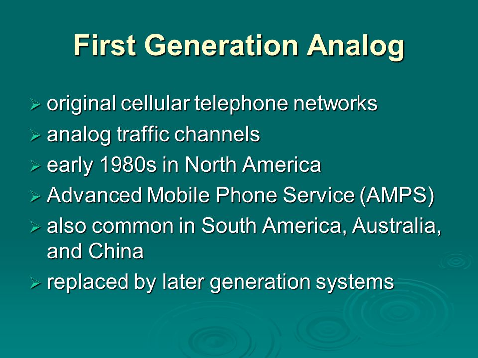 First Generation Analog  original cellular telephone networks  analog traffic channels  early 1980s in North America  Advanced Mobile Phone Servic