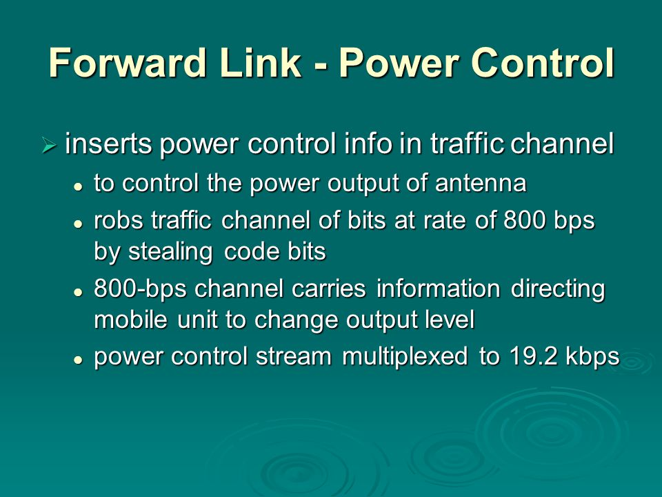 Forward Link - Power Control  inserts power control info in traffic channel to control the power output of antenna to control the power output of ant