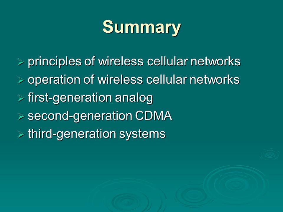Summary  principles of wireless cellular networks  operation of wireless cellular networks  first-generation analog  second-generation CDMA  third-generation systems