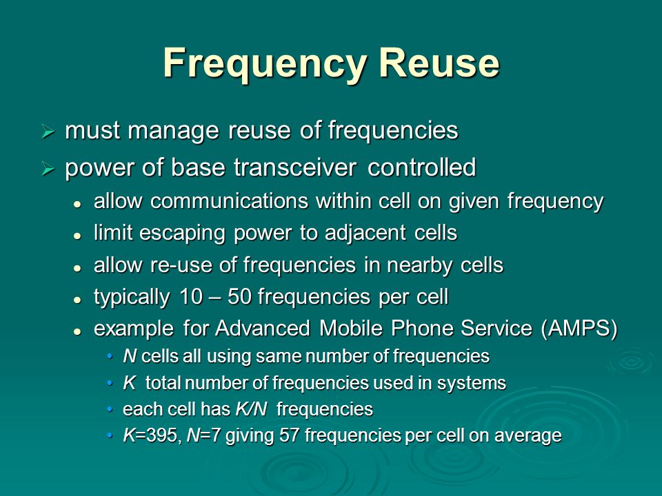 Frequency Reuse  must manage reuse of frequencies  power of base transceiver controlled allow communications within cell on given frequency allow co