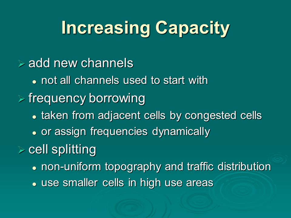 Increasing Capacity  add new channels not all channels used to start with not all channels used to start with  frequency borrowing taken from adjace
