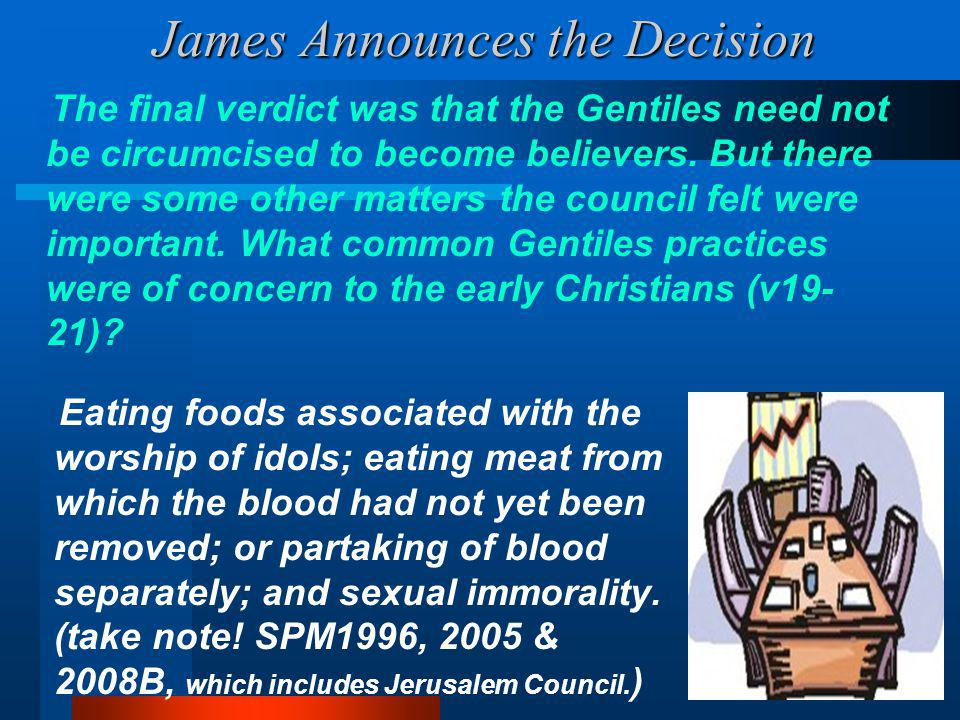 James Announces the Decision Eating foods associated with the worship of idols; eating meat from which the blood had not yet been removed; or partaking of blood separately; and sexual immorality.