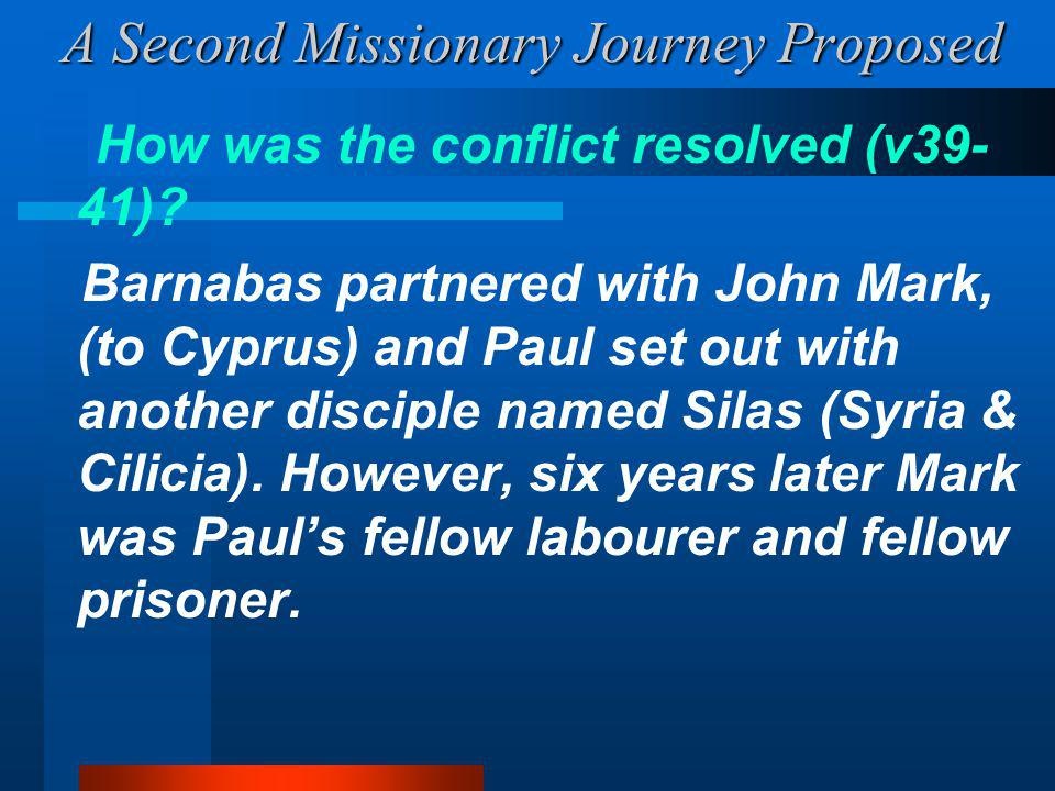 A Second Missionary Journey Proposed How was the conflict resolved (v39- 41).
