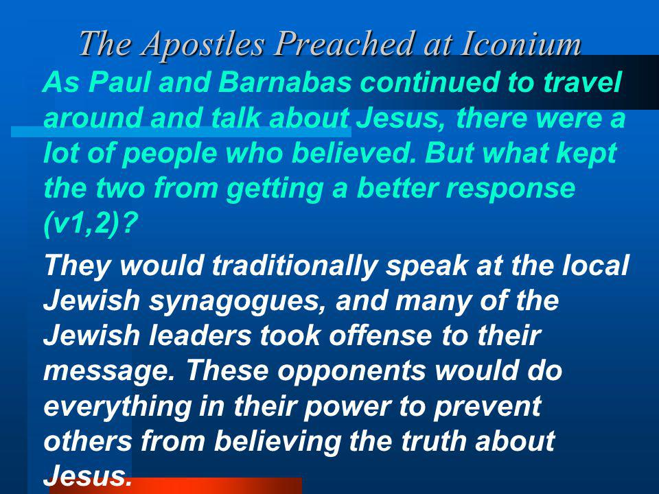 The Apostles Preached at Iconium As Paul and Barnabas continued to travel around and talk about Jesus, there were a lot of people who believed.