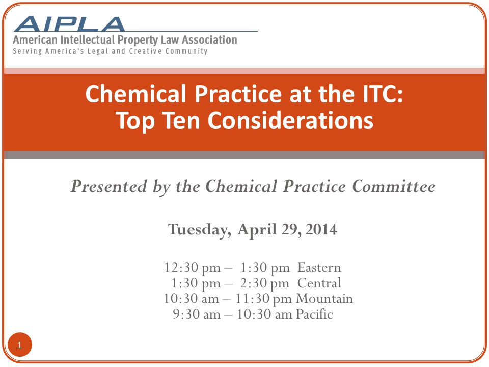 Presented by the Chemical Practice Committee Tuesday, April 29, 2014 12:30 pm – 1:30 pm Eastern 1:30 pm – 2:30 pm Central 10:30 am – 11:30 pm Mountain 9:30 am – 10:30 am Pacific Chemical Practice at the ITC: Top Ten Considerations 1