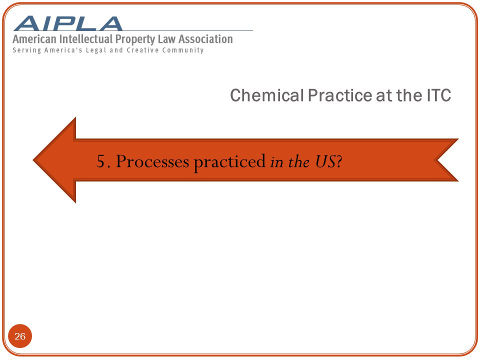 26 5. Processes practiced in the US? Chemical Practice at the ITC