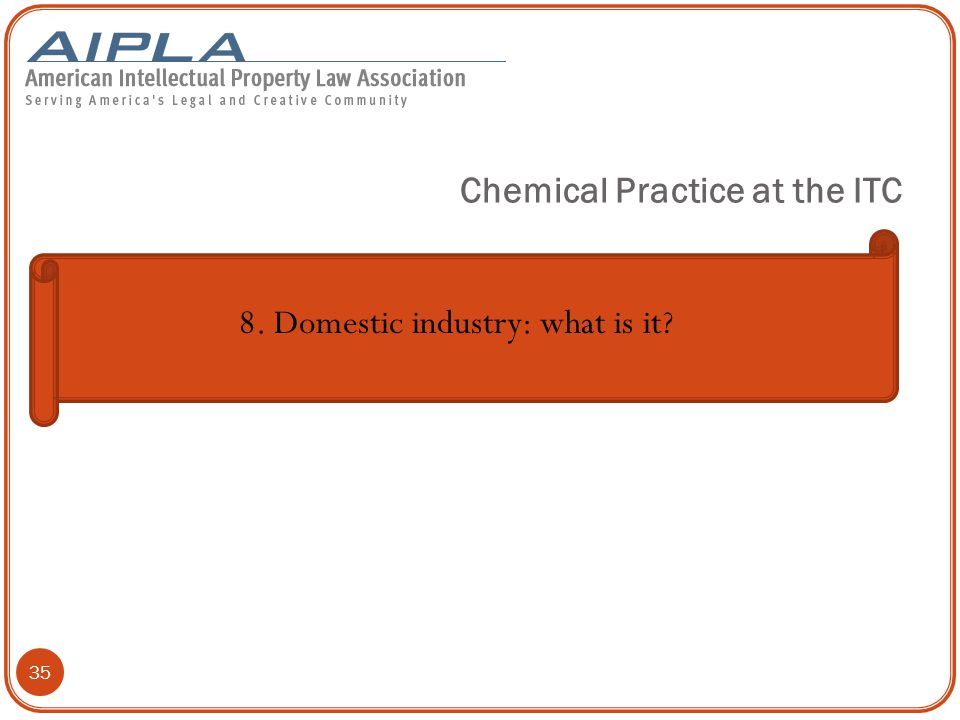35 8. Domestic industry: what is it Chemical Practice at the ITC