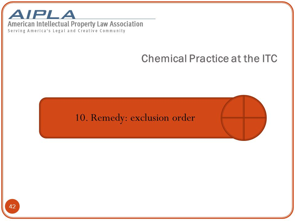 42 10. Remedy: exclusion order Chemical Practice at the ITC
