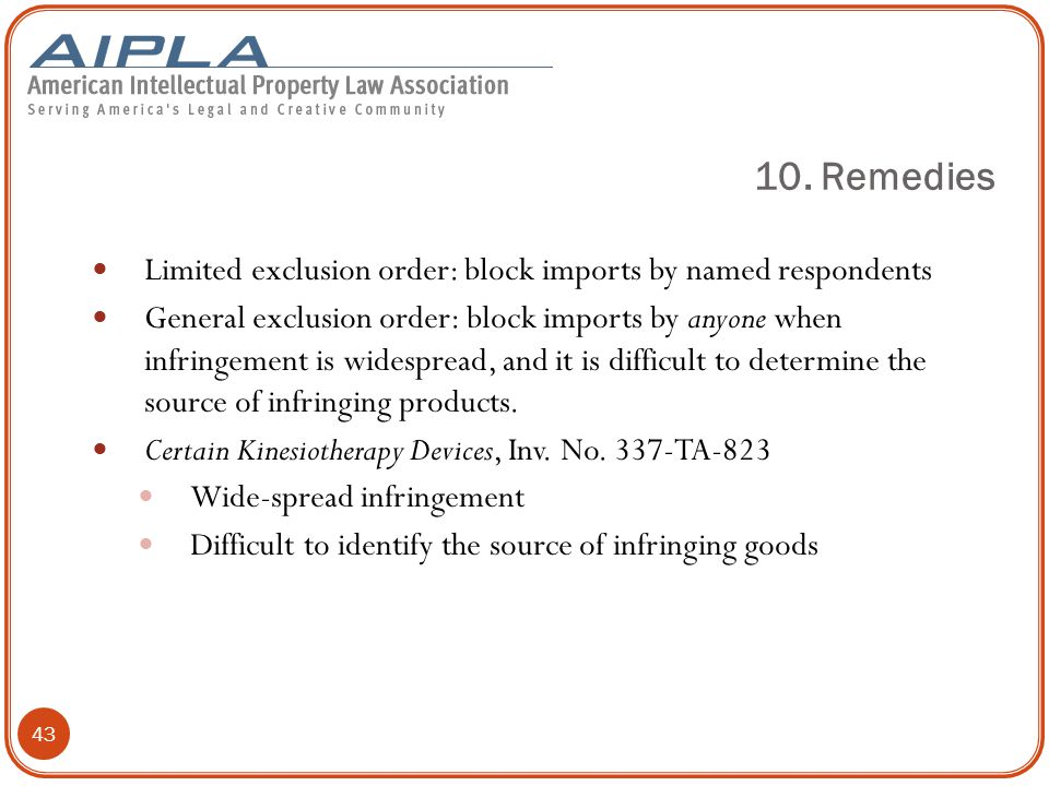43 Limited exclusion order: block imports by named respondents General exclusion order: block imports by anyone when infringement is widespread, and it is difficult to determine the source of infringing products.