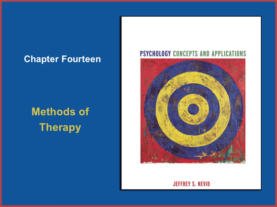 Copyright © Houghton Mifflin Company. All rights reserved. 14–1 Chapter Fourteen Methods of Therapy