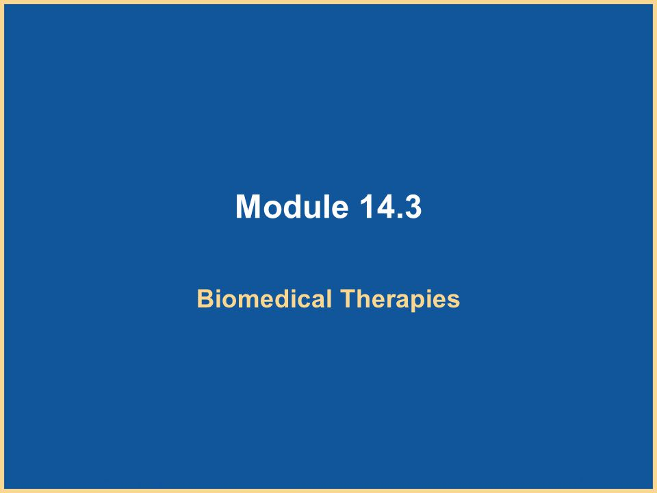 Copyright © Houghton Mifflin Company. All rights reserved. 14–43 Module 14.3 Biomedical Therapies