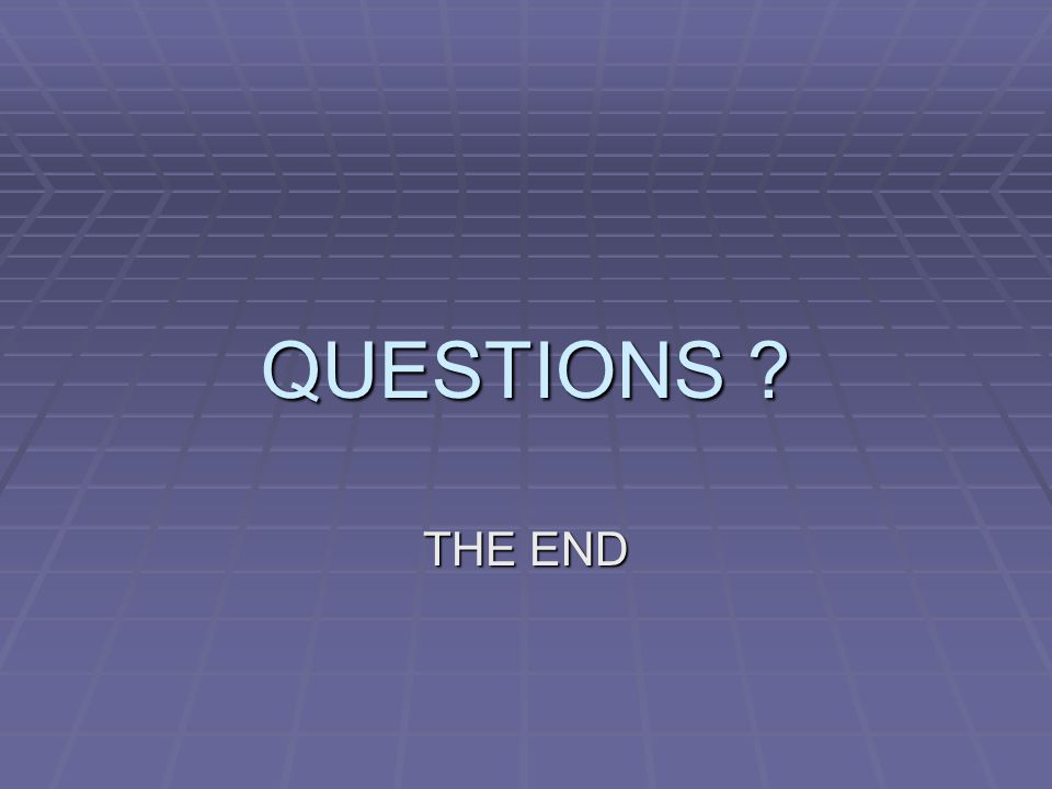 QUESTIONS ? THE END