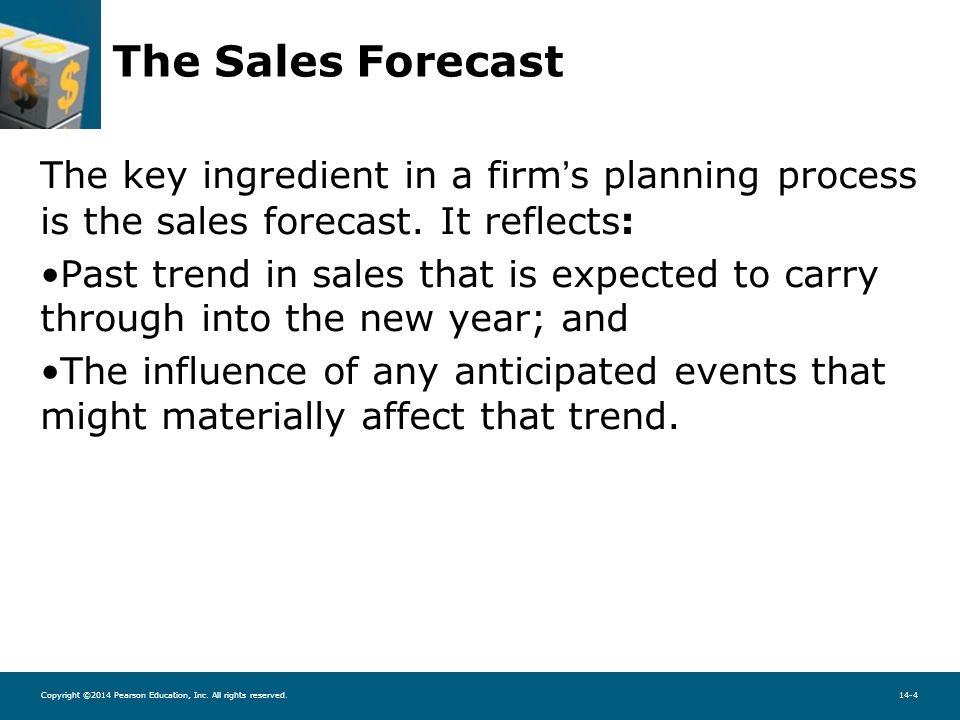 Copyright ©2014 Pearson Education, Inc. All rights reserved.14-4 The Sales Forecast The key ingredient in a firm's planning process is the sales forec