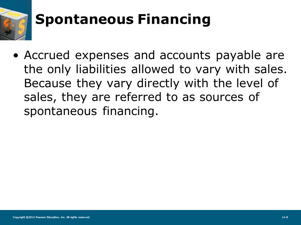 Copyright ©2014 Pearson Education, Inc. All rights reserved.14-8 Spontaneous Financing Accrued expenses and accounts payable are the only liabilities