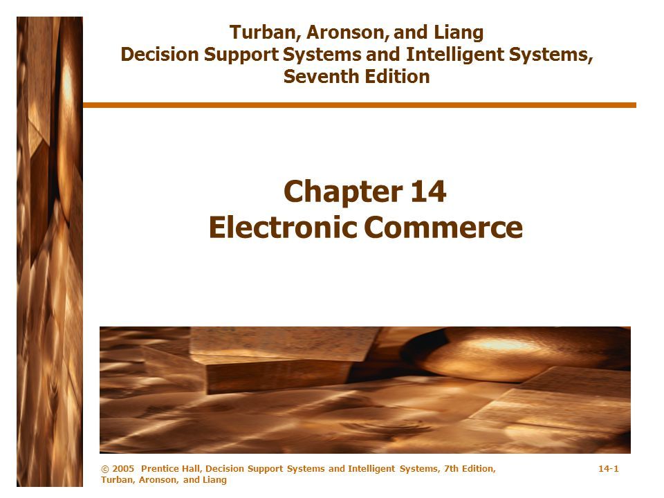 © 2005 Prentice Hall, Decision Support Systems and Intelligent Systems, 7th Edition, Turban, Aronson, and Liang 14-12 Portals Commercial –Offer content to broad audiences Routine Little personalization Publishing –Based on specific interests Extensive search capabilities Personal –Target specific filtered information Narrow content Personalized Mobile –Accessible through mobile devices