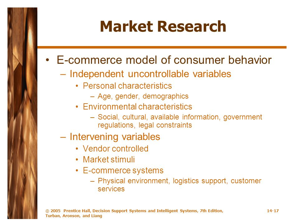 © 2005 Prentice Hall, Decision Support Systems and Intelligent Systems, 7th Edition, Turban, Aronson, and Liang 14-17 Market Research E-commerce model
