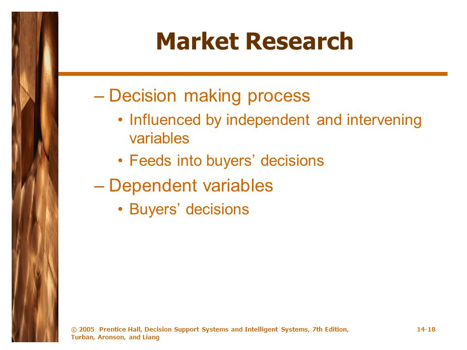 © 2005 Prentice Hall, Decision Support Systems and Intelligent Systems, 7th Edition, Turban, Aronson, and Liang 14-18 Market Research –Decision making