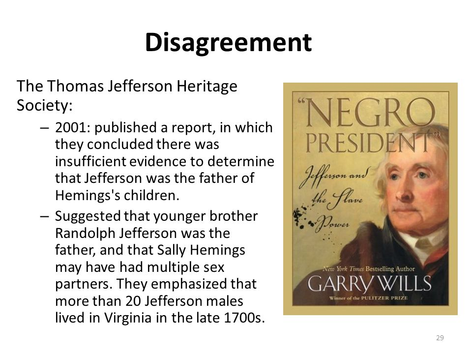 Disagreement The Thomas Jefferson Heritage Society: – 2001: published a report, in which they concluded there was insufficient evidence to determine t
