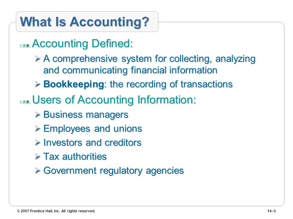 © 2007 Prentice Hall, Inc. All rights reserved.14–5 What Is Accounting.
