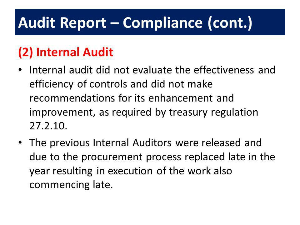 (2) Internal Audit Internal audit did not evaluate the effectiveness and efficiency of controls and did not make recommendations for its enhancement and improvement, as required by treasury regulation 27.2.10.