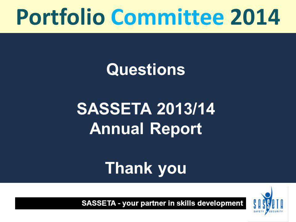 Questions SASSETA 2013/14 Annual Report Thank you SASSETA - your partner in skills development Portfolio Committee 2014