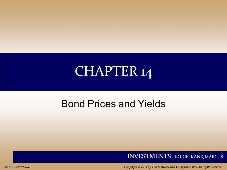 INVESTMENTS | BODIE, KANE, MARCUS Copyright © 2011 by The McGraw-Hill Companies, Inc. All rights reserved. McGraw-Hill/Irwin CHAPTER 14 Bond Prices an