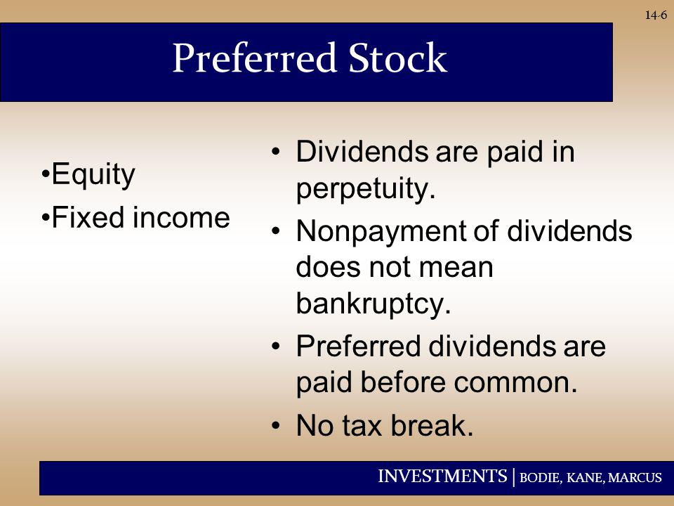 INVESTMENTS | BODIE, KANE, MARCUS 14-6 Preferred Stock Dividends are paid in perpetuity. Nonpayment of dividends does not mean bankruptcy. Preferred d