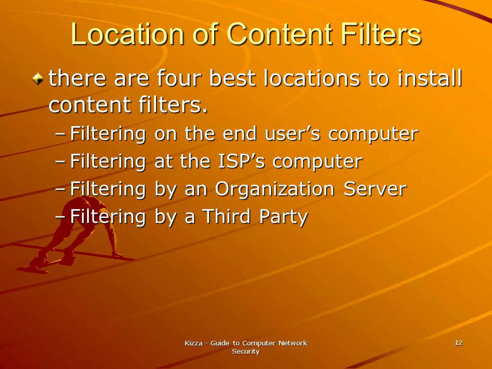 Kizza - Guide to Computer Network Security 12 Location of Content Filters there are four best locations to install content filters.
