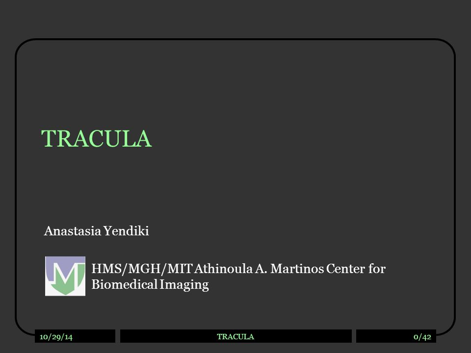 10/29/14TRACULA0/42 TRACULA Anastasia Yendiki HMS/MGH/MIT Athinoula A. Martinos Center for Biomedical Imaging
