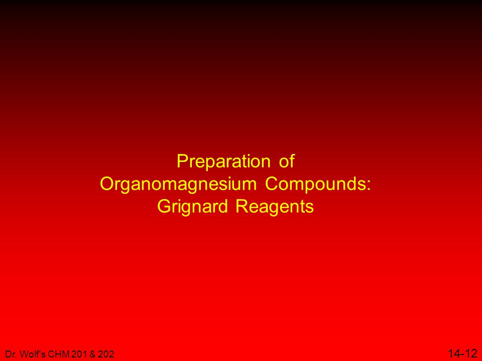 Dr. Wolf s CHM 201 & 202 14-12 Preparation of Organomagnesium Compounds: Grignard Reagents