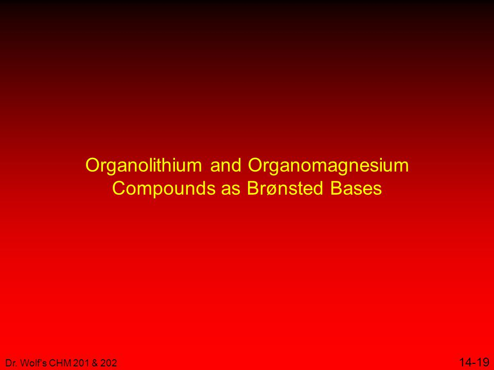 Dr. Wolf s CHM 201 & 202 14-19 Organolithium and Organomagnesium Compounds as Brønsted Bases