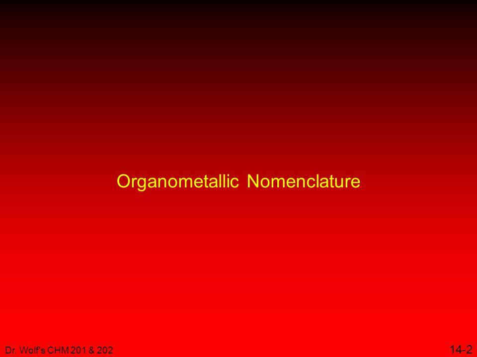Dr. Wolf s CHM 201 & 202 14-2 Organometallic Nomenclature