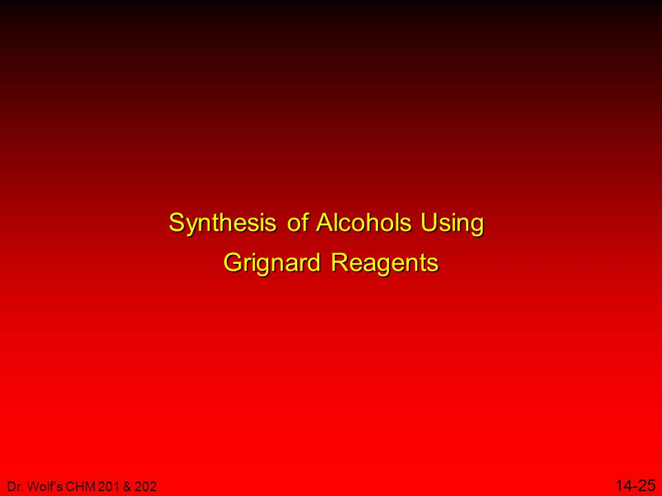Dr. Wolf s CHM 201 & 202 14-25 Synthesis of Alcohols Using Grignard Reagents