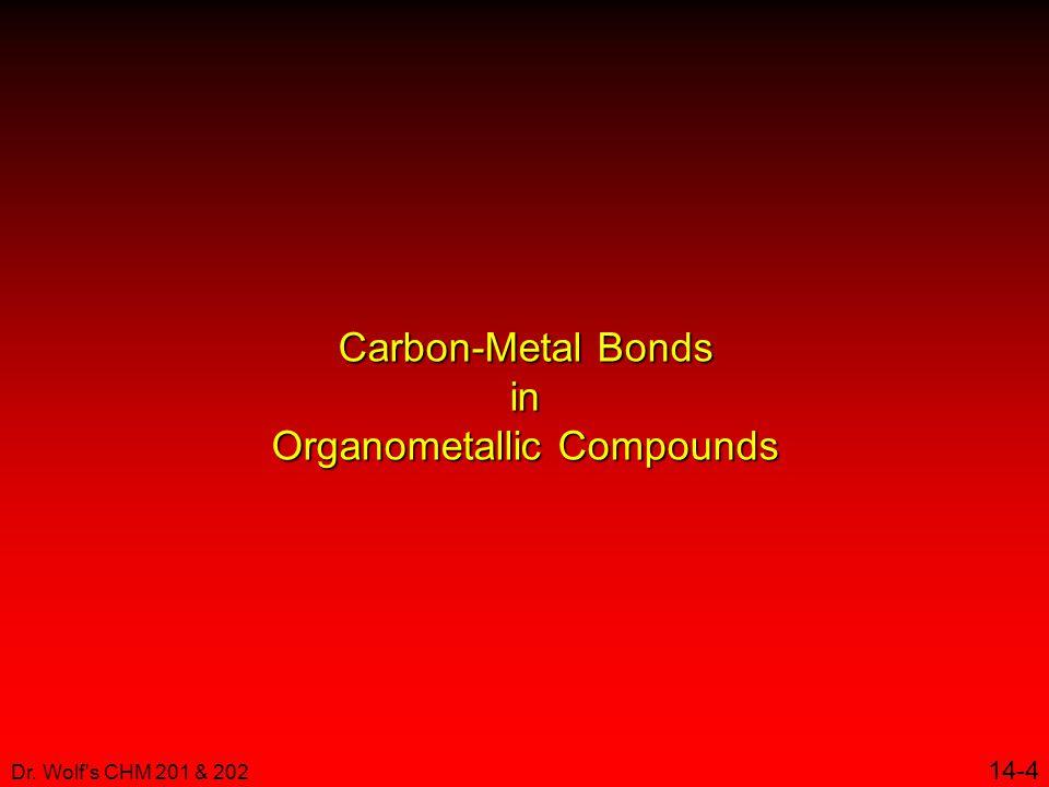 Dr. Wolf s CHM 201 & 202 14-4 Carbon-Metal Bonds in Organometallic Compounds