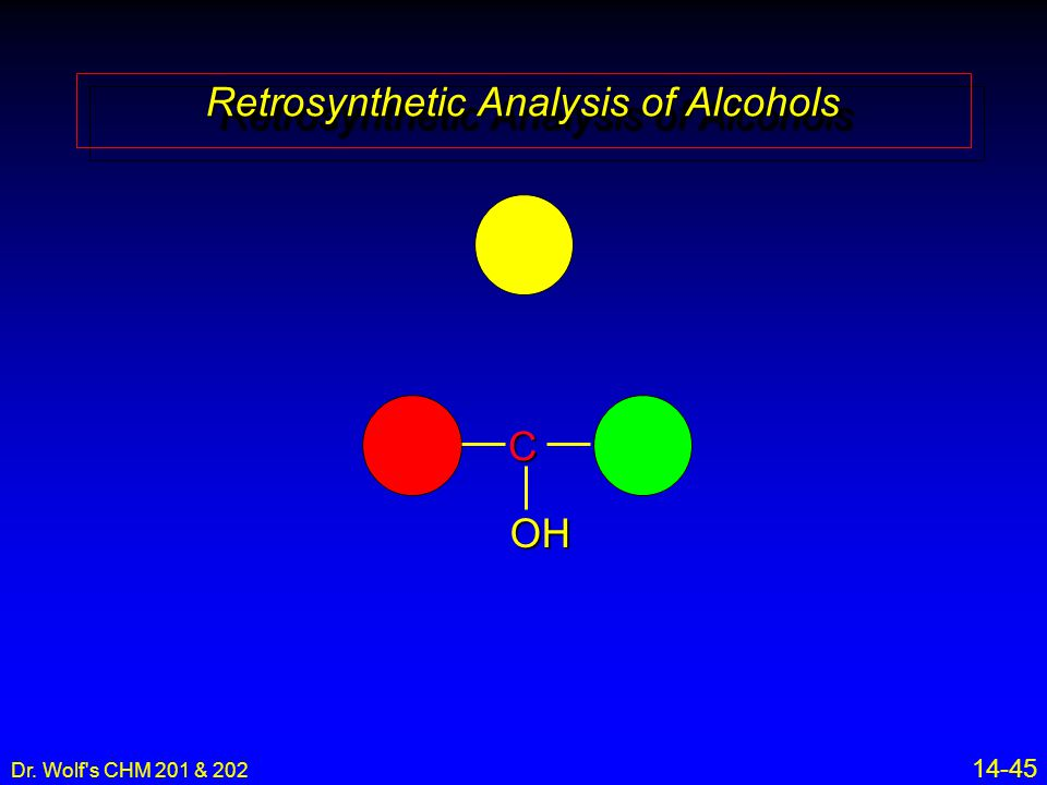 Dr. Wolf s CHM 201 & 202 14-45 Retrosynthetic Analysis of Alcohols COH