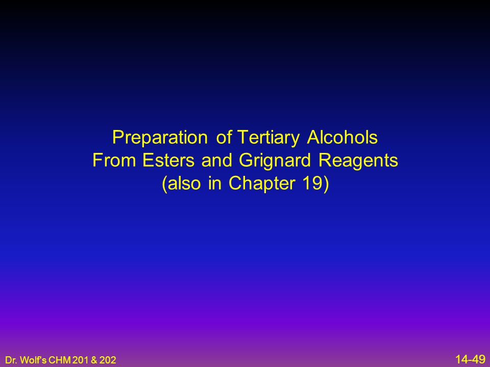 Dr. Wolf's CHM 201 & 202 14-49 Preparation of Tertiary Alcohols From Esters and Grignard Reagents (also in Chapter 19)