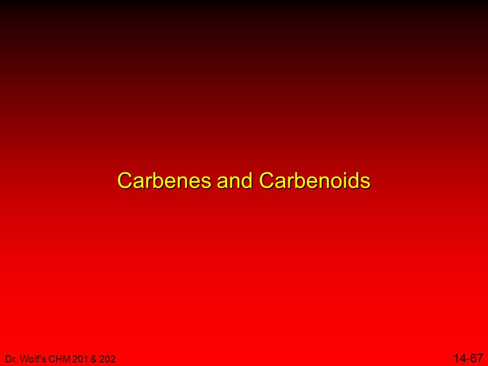 Dr. Wolf s CHM 201 & 202 14-67 Carbenes and Carbenoids
