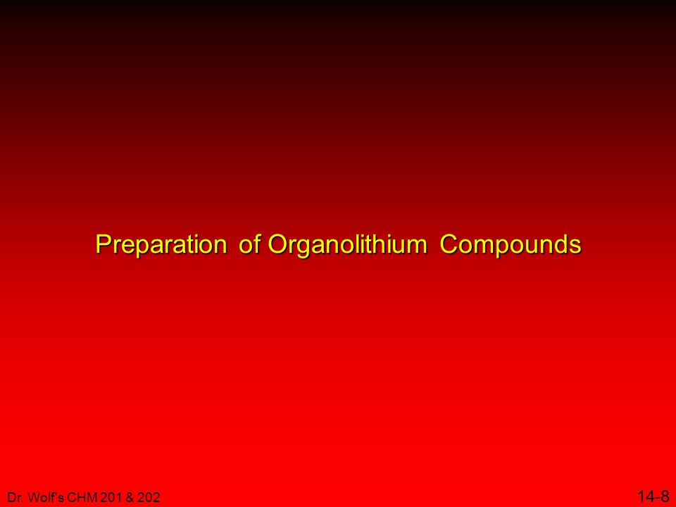 Dr. Wolf s CHM 201 & 202 14-8 Preparation of Organolithium Compounds