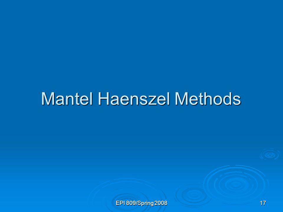 EPI 809/Spring 200817 Mantel Haenszel Methods