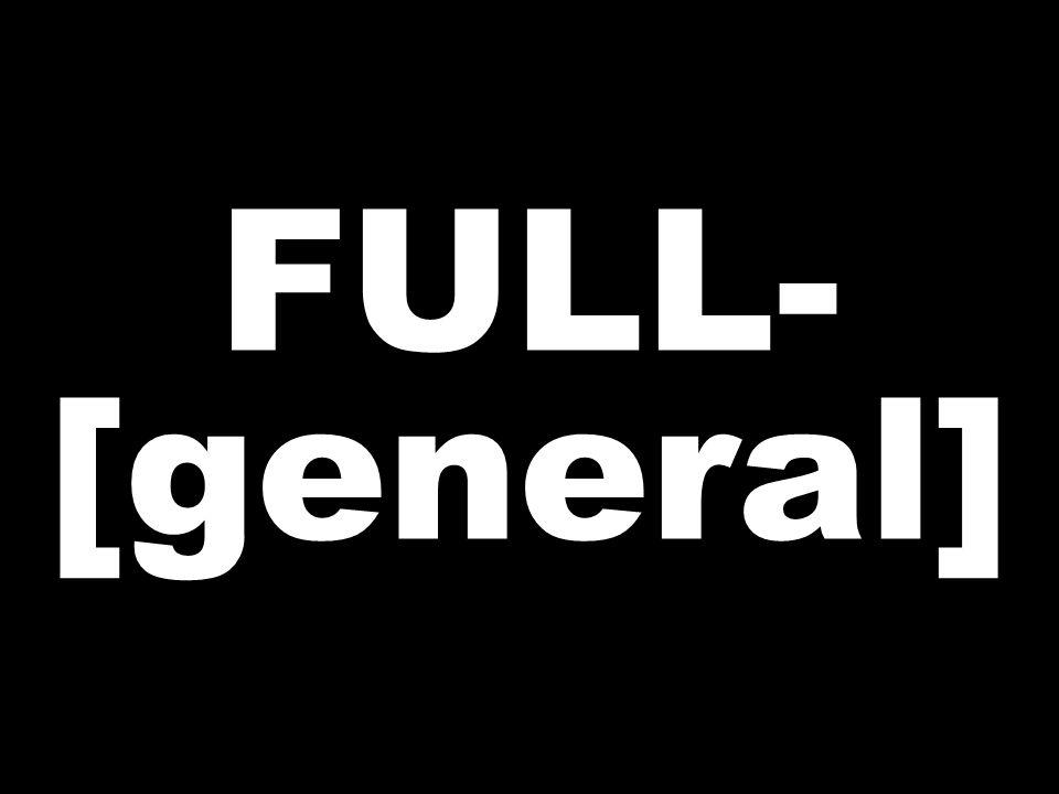FULL- [general]