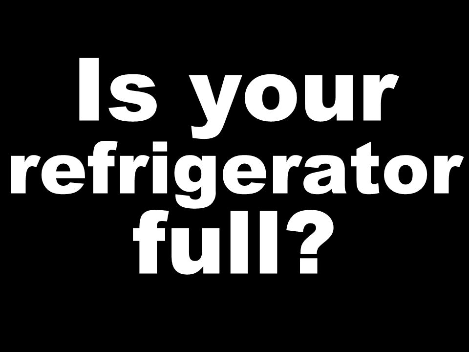 Is your refrigerator full?