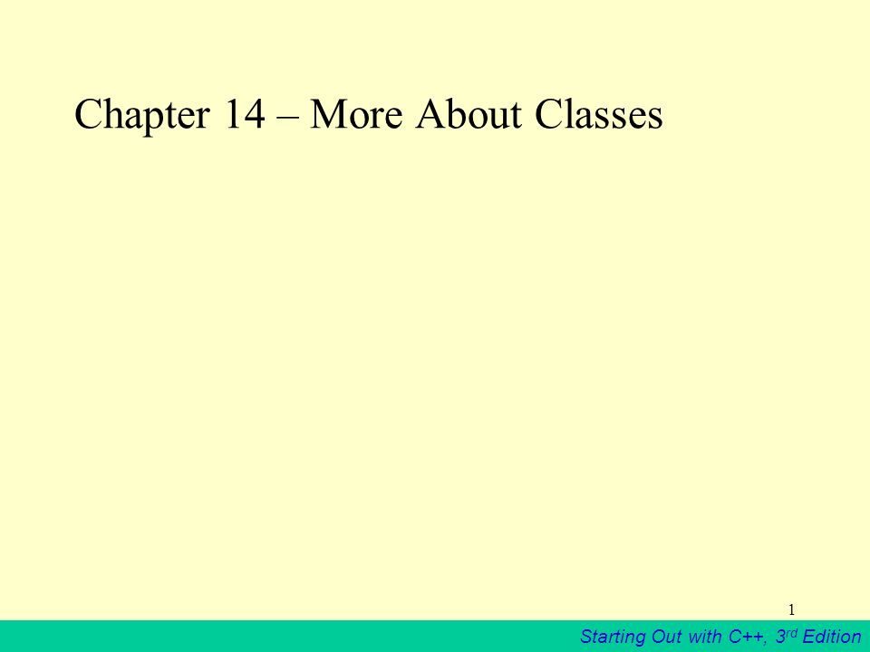 Starting Out with C++, 3 rd Edition 1 Chapter 14 – More About Classes
