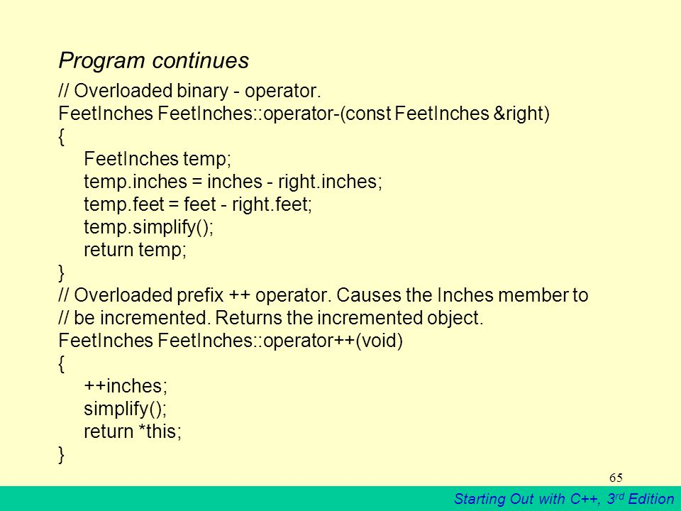 Starting Out with C++, 3 rd Edition 65 Program continues // Overloaded binary - operator.